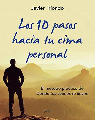 Los 10 pasos hacia tu cima personal: El método práctico de Donde tus sueños te lleven (Biblioteca Javier Iriondo) por Javier Iriondo Narvaiza