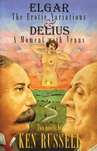 [Elgar: The Erotic Variations and Delius: A Moment with Venus] (By (author)  Ken Russell) [published: October, 2007]