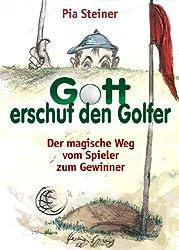 Gott erschuf den Golfer - Der magische Weg vom Spieler zum Gewinner