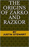 The origins of Zarko and Razkor : By Justin Stewart (The Legends Of Kyle Book 0)