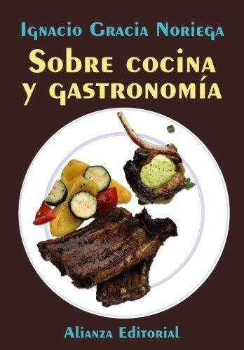 Sobre cocina y gastronomia/ About Cooking and Gastronomy (Spanish Edition) by Gracia Noriega, Ignacio (2009) Paperback