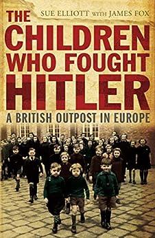 The Children who Fought Hitler by [Fox, James, Sue Elliott]