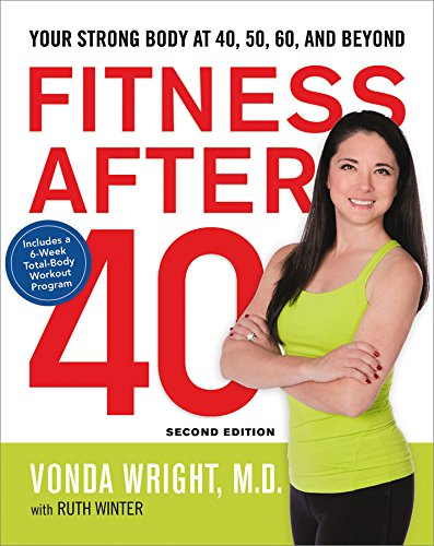 Fitness After 40: Your Strong Body at 40, 50, 60, and Beyond (UK Professional General Reference)