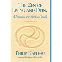 The Zen of Living and Dying: A Practical and Spiritual Guide