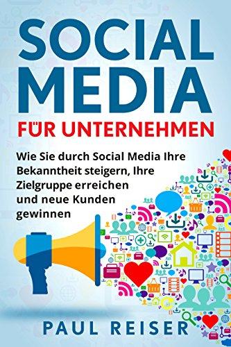 Social Media für Unternehmen: Wie Sie durch Social Media Ihre Bekanntheit steigern, Ihre Zielgruppe erreichen und neue Kunden gewinnen.
