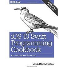 iOS 10 Swift Programming Cookbook: Solutions and Examples for iOS Apps by Vandad Nahavandipoor (2016-12-19)