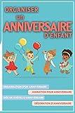 Organiser un anniversaire d'enfant: Organisation d'un anniversaire, Animation pour anniversaire, Idée de goûter d'anniversaire, Décoration d'anniversaire...