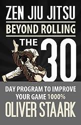 Zen Jiu Jitsu: The 30 Day Program to Improve Your Jiu Jitsu Game 1000% by Mr Oliver Staark (2012-09-01)