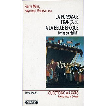 La puissance française à la Belle époque : Mythe ou réalité ?, actes du colloque, Paris, 14-15 décembre 1989