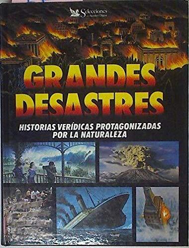 GRANDES DESASTRES. HISTORIAS VERIDICAS PROTAGONIZADAS POR LA NATURALEZA