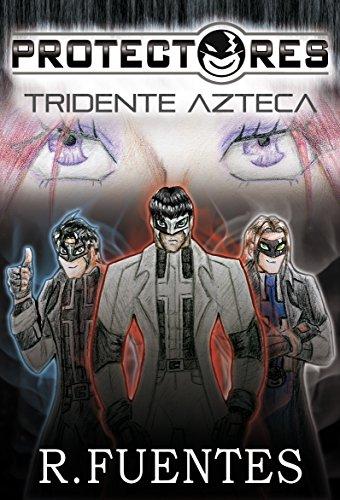 Novedades: PROTECTORES: TRIDENTE AZTECA: Novela fantástica, de acción y aventuras basada en la mitología azteca y folclore mexicano (BTS CRÓNICAS)