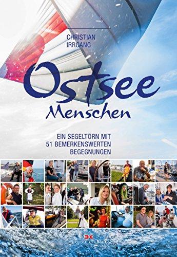 Ostseemenschen: Ein Segeltörn mit 51 bemerkenswerten Begegnungen