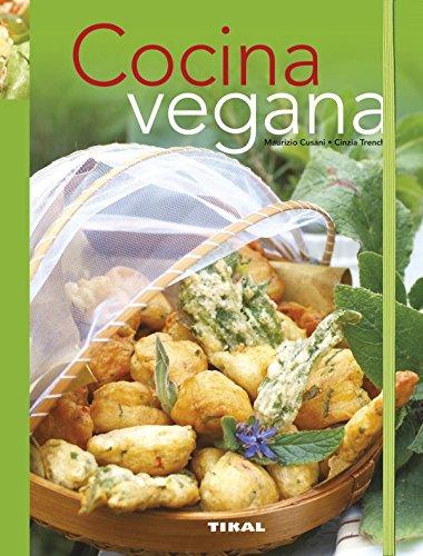 Cocina vegana (Recetario de cocina) por Tikal Ediciones S A