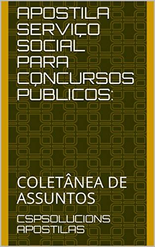 APOSTILA SERVIÇO SOCIAL PARA CONCURSOS PÚBLICOS:: COLETÂNEA DE ASSUNTOS (Portuguese Edition) por CSPSOLUCIONS APOSTILAS