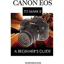 Canon EOS 7D Mark II: A Beginner's Guide (English Edition)