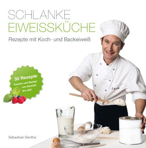 Preisvergleich Produktbild Schlanke Eiweißküche - Rezepte mit Koch- und Backeiweiß