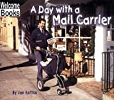 Welcome Books: A Day with a Mail Carrier: Hard Work