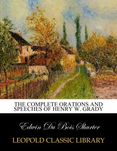 The complete orations and speeches of Henry W. Grady por Edwin Du Bois Shurter