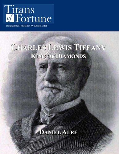 Charles Lewis Tiffany: King of Diamonds (English Edition)