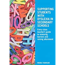 Supporting Students with Dyslexia in Secondary Schools: Every Class Teacher's Guide to Removing Barriers and Raising Attainment