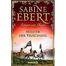 Schwert und Krone - Meister der Täuschung: Roman (Das Barbarossa-Epos 1)