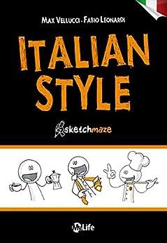 Italian Style - Versione Italiana: Un affascinante viaggio nello stile italiano, raccontato con illustrazioni originali e divertenti di [Vellucci, Max, Leonardi, Fabio]