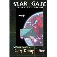 STAR GATE - das Original: Die 3. Kompilation (STAR GATE - das Original Buchausgabe Kompilation, Band 3)