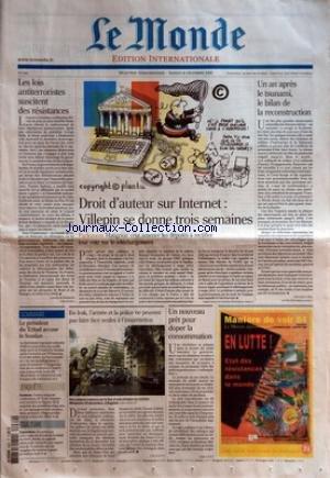 MONDE (LE) [No 2982] du 31/12/2005 - LES LOIS ANTITERRORISTES SUSCITENT DES RESISTANCES PAR HENRI DE BRESSON DROIT D'AUTEUR SUR INTERNET - VILLEPIN SE DONNE TROIS SEMAINES UN AN APRES LE TSUNAMI, LE BILAN DE LA RECONSTRUCTION PAR SYLVAIN CYPEL LE PRESIDENT DU TCHAD ACCUSE LE SOUDAN ENQUETE - EXCISION CULTURE - EXPOSITION EN IRAK, L'ARMEE ET LA POLICE NE PEUVENT PAS FAIRE FACE SEULES A L'INSURRECTION UN NOUVEAU PRET POUR DOPER LA CONSOMMATION. par Collectif