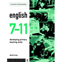 English 7-11: Developing Primary Teaching Skills (Curriculum in Primary Practice) by David Wray (1995-11-16)