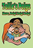 Tollie's polys: Here Poly! Poly! Poly!