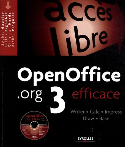 OpenOffice.org 3 efficace: Writer - Calc - Impress - Draw - Base. Avec CD-ROM