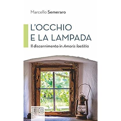 L' Occhio E La Lampada: Il Discernimento In Amoris Laetitia