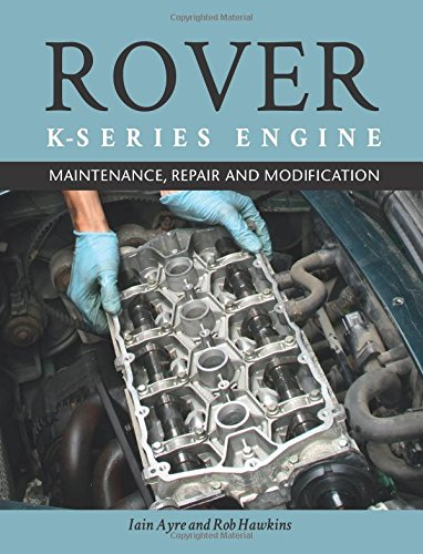 The Rover K-Series Engine: Maintenance, Repair and Modification (Vehicle Maintenance & Manuals)