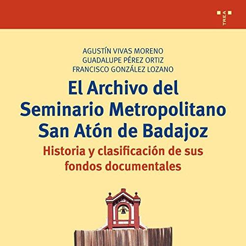 El archivo del seminario metropolitano San Atón de Badajoz (Biblioteconomía y Administración cultural)