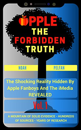 Truth: The Shocking Reality Hidden By Apple Fanboys And The Media REVEALED - Vol. 1 (English Edition) ()