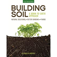 Down to Earth: A Gardener's Guide to Building Healthy Soil