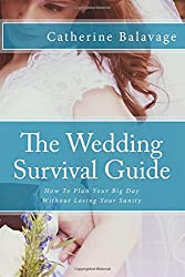 The Wedding Survival Guide: How To Plan Your Big Day Without Losing Your Sanity