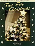 Two for Christmas: 16 Duets for B-Flat Instruments - B-Flat Clarinet, B-Flat Trumpet and Others