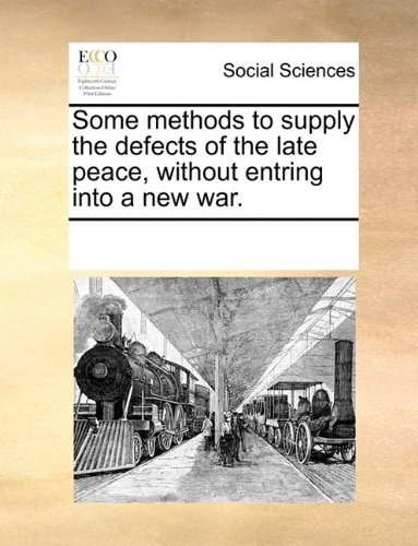 Some methods to supply the defects of the late peace, without entring into a new war.