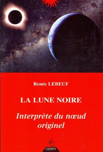 La lune noire, interprète du noeud originel par Renée Lebeuf