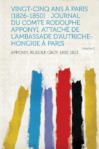 Vingt-Cinq ANS a Paris (1826-1850): Journal Du Comte Rodolphe Apponyi, Attache de L'Ambassade D'Autriche-Hongrie a Paris Volume 2