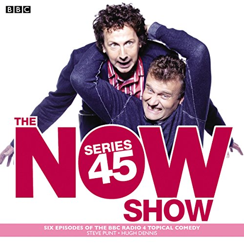 The Now Show: Series 45: Six episodes of the BBC Radio 4 topical comedy - 45 Cast