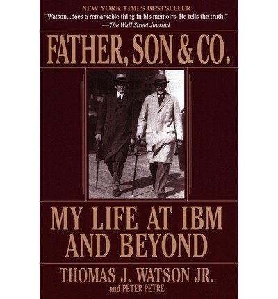 Father, Son & Co.: My Life at IBM and Beyond by Watson, Thomas J., Petre, Peter (2000) Broschiert Paperback