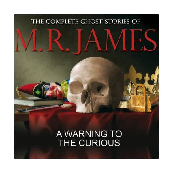 A Warning to the Curious: The Complete Ghost Stories of M R James 51hC 2BL0NmEL