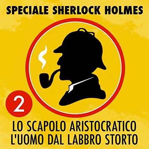 Lo scapolo aristocratico / L'uomo dal labbro storto (Speciale Sherlock Holmes 2)  Audiolibri