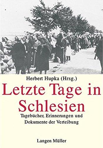 Letzte Tage in Schlesien: Tagebücher, Erinnerungen und Dokumente der Vertreibung