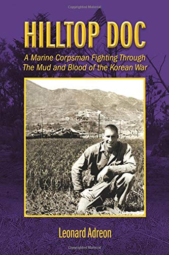 Hilltop Doc: A Marine Corpsman Fighting Through the Mud and Blood of the Korean War (Corpsman Marine)