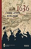 1636 - ihre letzte Schlacht: Leben im Dreißigjährigen Krieg -