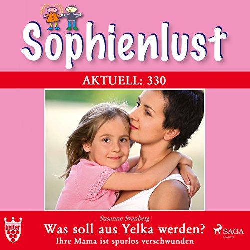 Was soll aus Yelka werden?: Sophienlust 330 330 Audio