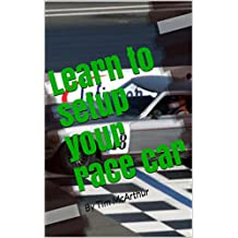 Learn to setup your race car: By Tim McArthur (English Edition)
